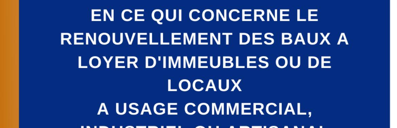 LOI REGLEMENTANT LES RAPPORTS ENTRE BAILLEURS ET LOCATAIRES EN CE QUI CONCERNE LE RENOUVELLEMENT DES BAUX A LOYER D'IMMEUBLES OU DE LOCAUX A USAGE COMMERCIAL, INDUSTRIEL OU ARTISANAL